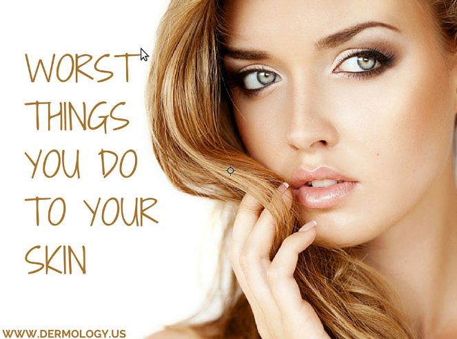 Worst things you can do to your skin