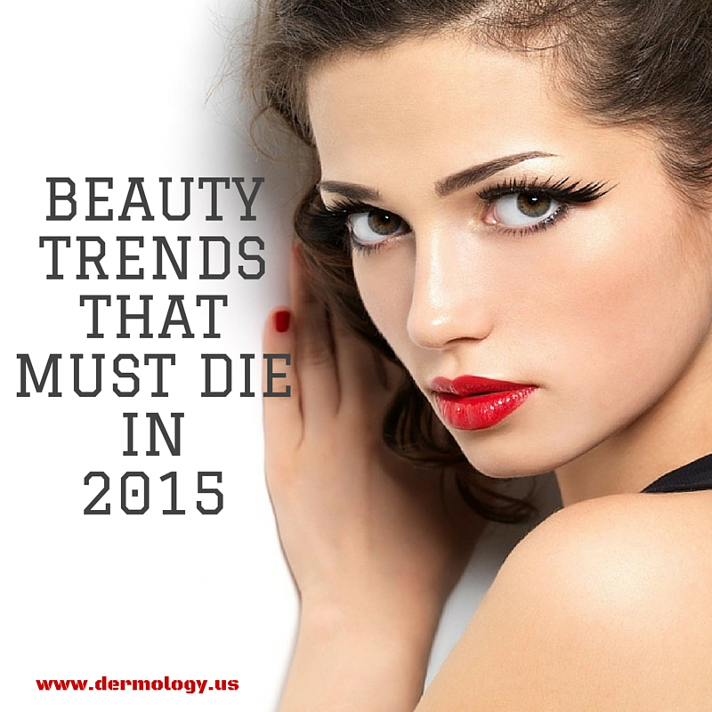 Beauty Trends That Must Die in 2015