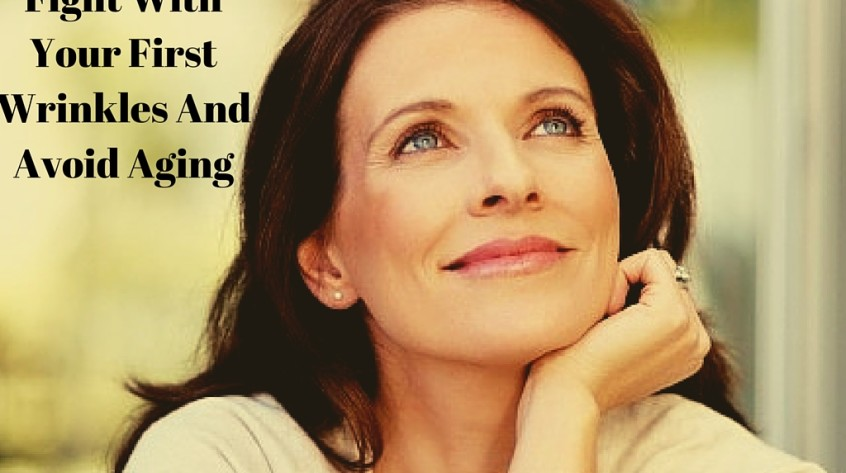 Fight With Your First Wrinkles And Avoid Aging