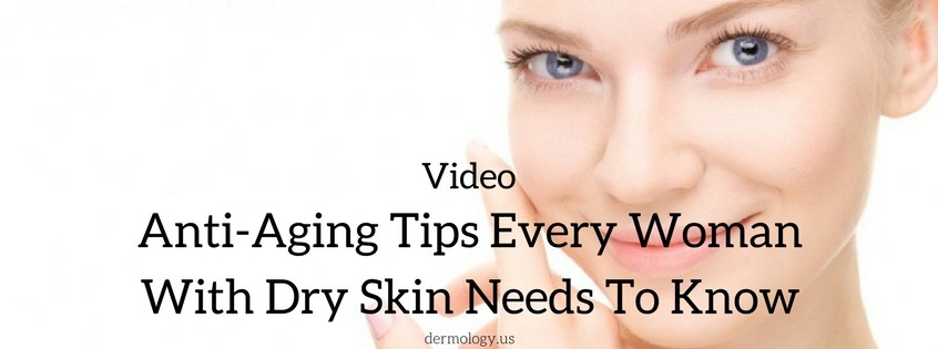 Anti-Aging Tips for Dry Skin
