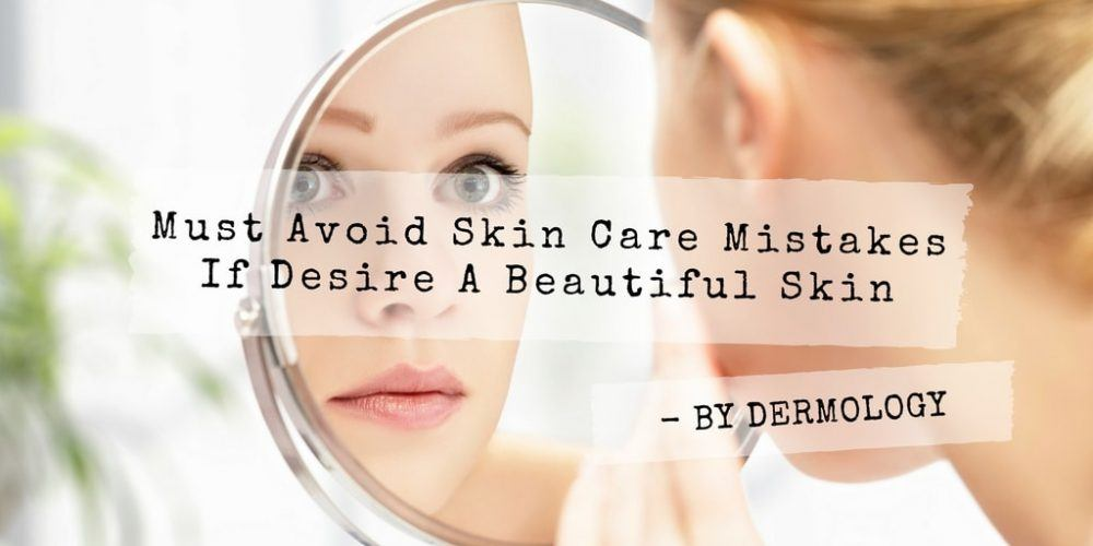 Must-Avoid-Skin-Care-Mistakes-If-Desire-A-Beautiful-Skin
