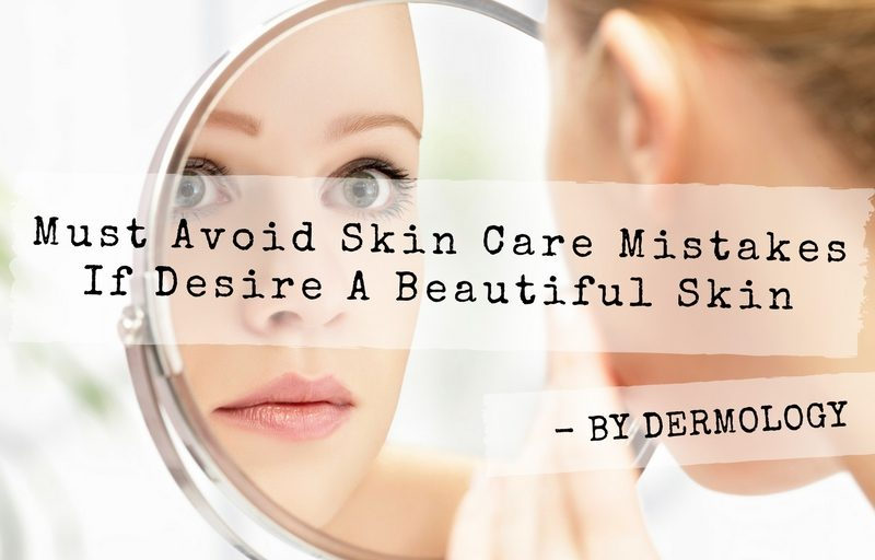 Must Avoid Skin Care Mistakes